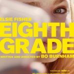Eighth Grade, directed by Bo Burnham, stars Elsie Fisher who explore what it means to be a middle schooler today.